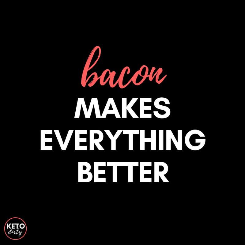 keto dirty meme bacon makes everything better