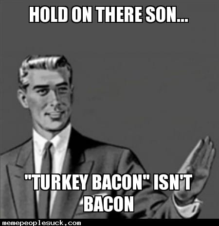 Funny image says turkey bacon isnt bacon