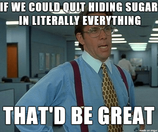 office space meme saying if we could quit hiding sugar in literally everything that would be great