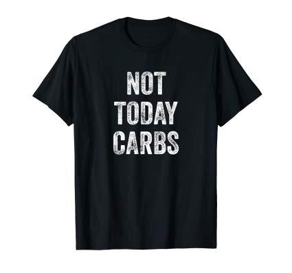Not Today Carbs - Funny Keto Shirt