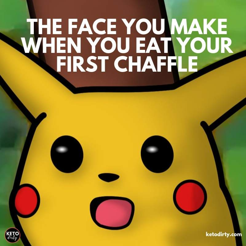 the face you make when you eat your first chaffle