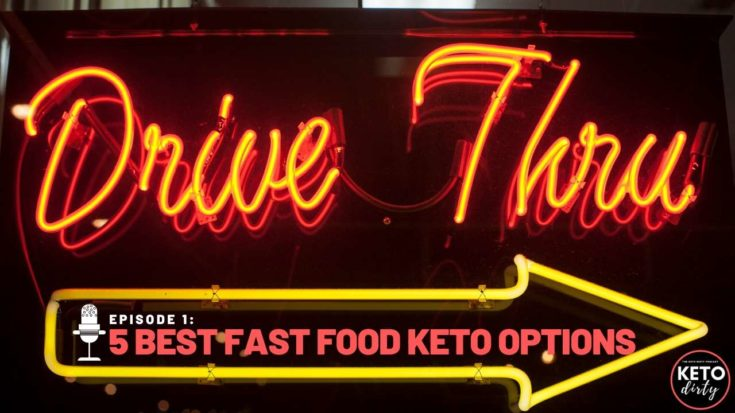 Best Fast Food Keto Options  - Keto Dirty Podcast Episode 1