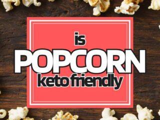 is popcorn keto friendly low carb